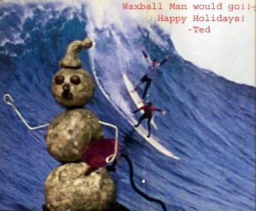 Waxball Man wishes you Happy Holidays